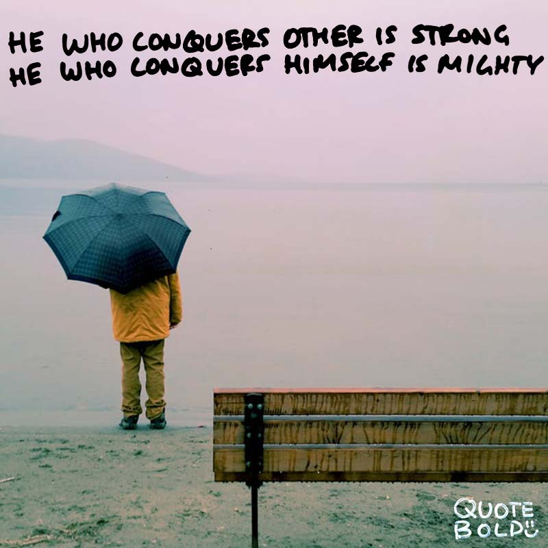 "quotes being strong - Lao Tzu ""He who conquers others is strong; He who conquers himself is mighty."""