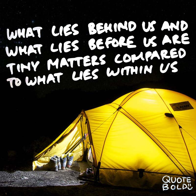 "quotes being strong - Ralph Waldo Emerson ""What lies behind us and what lies before us are tiny matters compared to what lies within us."""