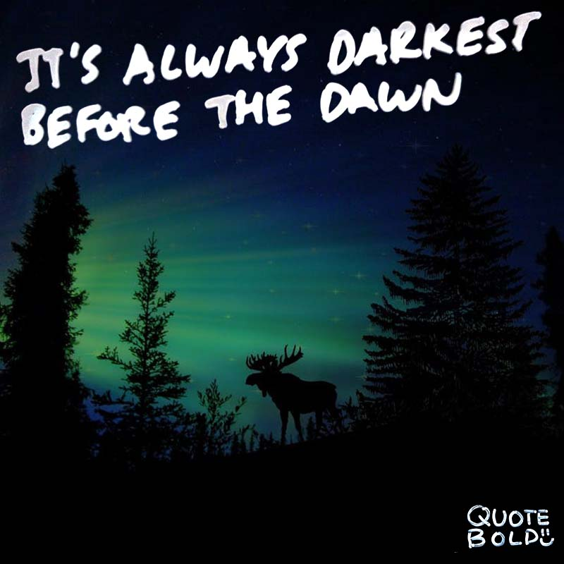 "quotes being strong - Thomas Fuller ""It's always darkest before the dawn."""