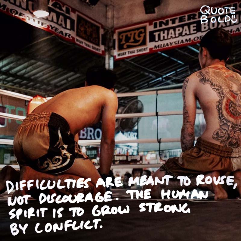 """quotes being strong - William Ellery Channing """"Difficulties are meant to rouse, not discourage. The human spirit is to grow strong by conflict."""""""