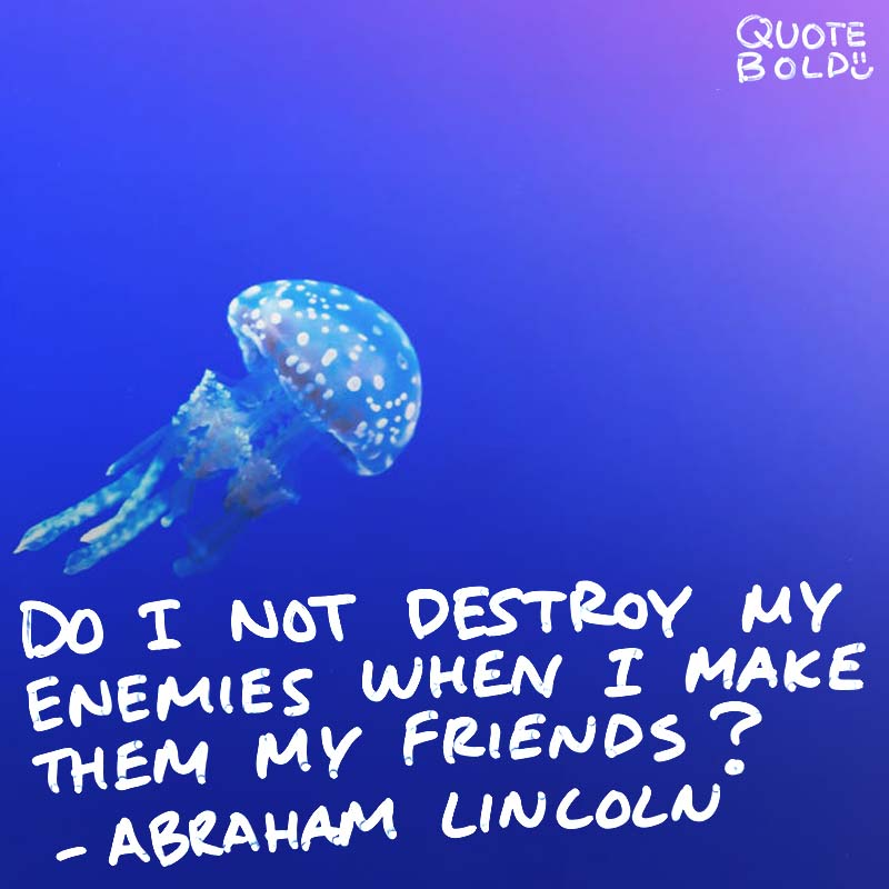 """best friend quotes image - Abraham Lincoln """"Do I not destroy my enemies when I make them my friends?"""""""