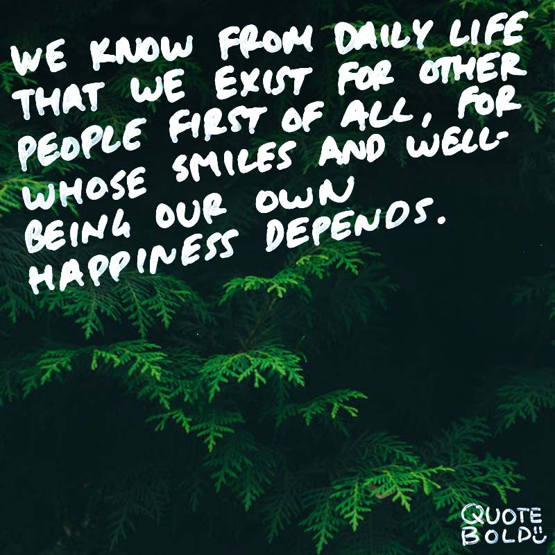 """best friend quotes image - Albert Einstein """"We know from daily life that we exist for other people first of all, for whose smiles and well-being our own happiness depends."""""""