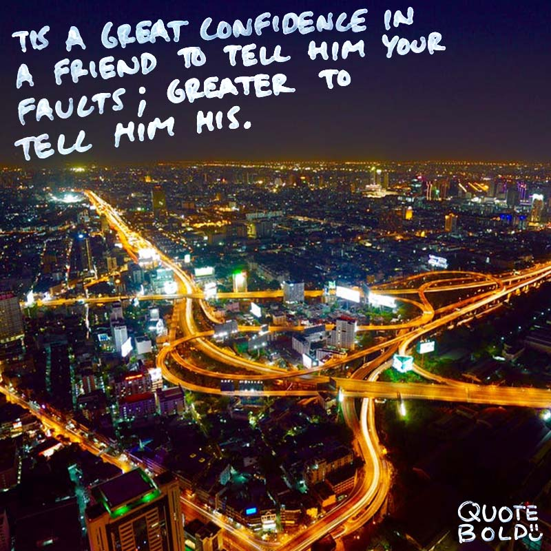 """best friend quotes - Benjamin Franklin """"Tis a great confidence in a friend to tell him your faults; greater to tell him his."""""""