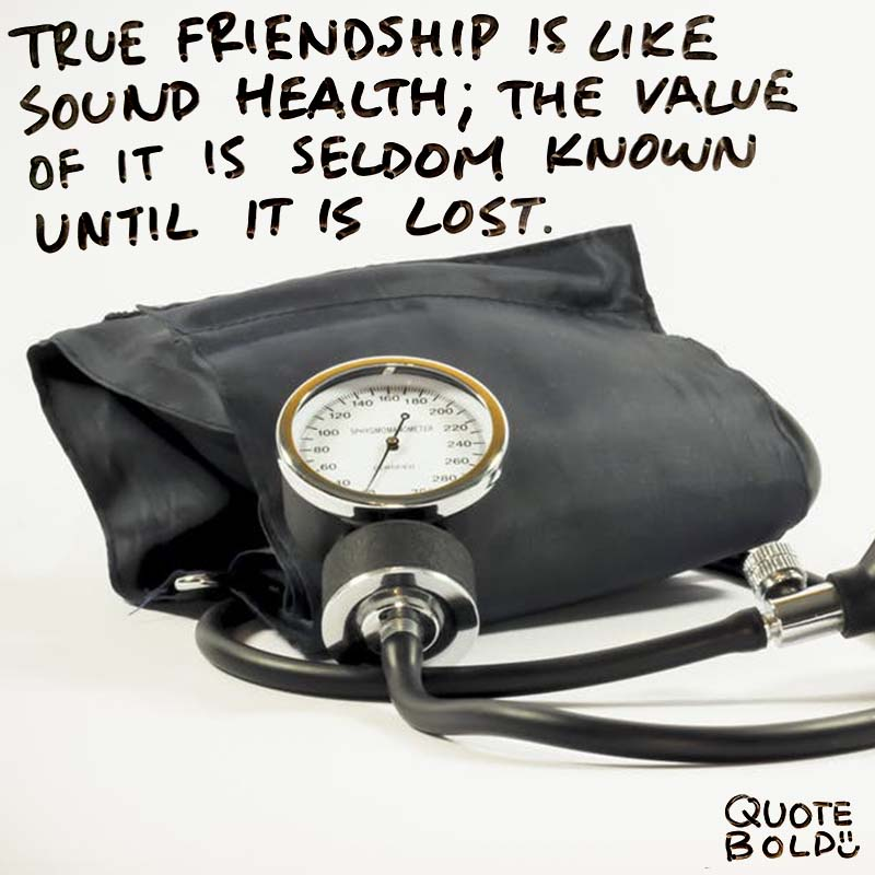 """best friend quotes - Charles Caleb Colton """"True friendship is like sound health; the value of it is seldom known until it is lost."""""""