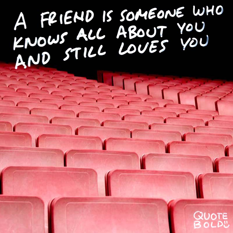 """best friend quotes - Elbert Hubbard """"A friend is someone who knows all about you and still loves you."""""""