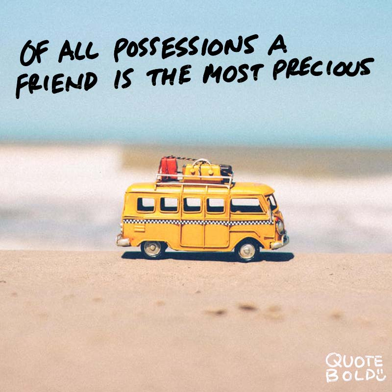 """best friend quotes image - Herodotus """"Of all possessions a friend is the most precious."""""""