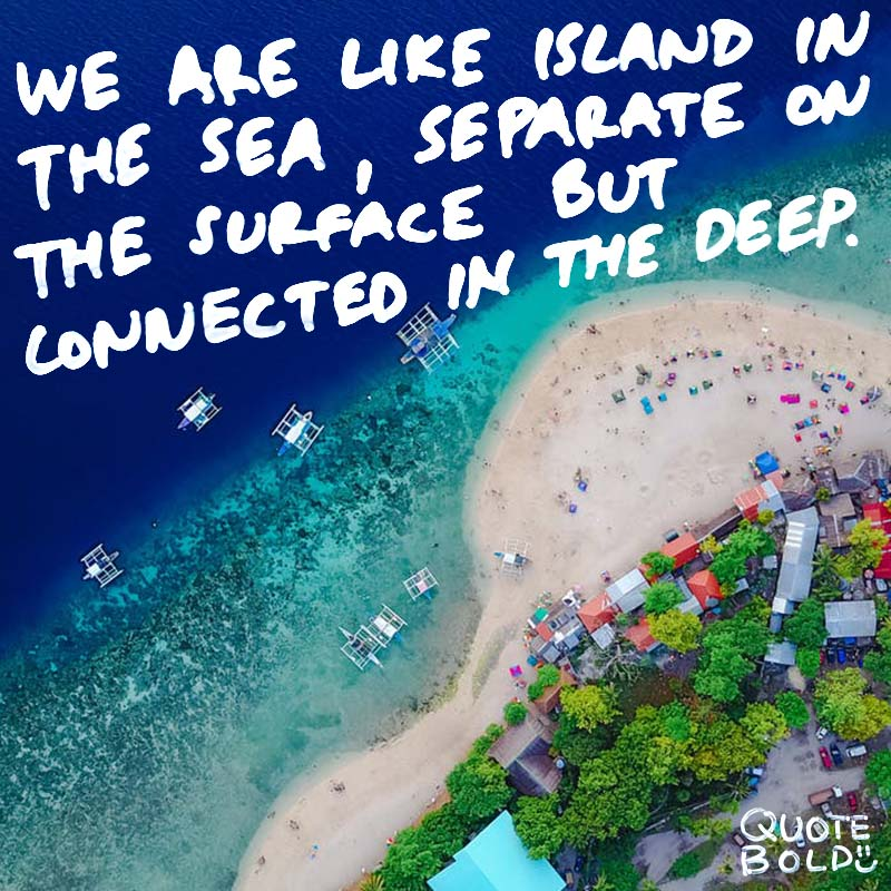"""best friend quotes - William James """"We are like islands in the sea, separate on the surface but connected in the deep."""""""