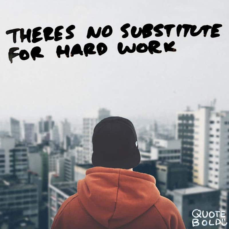 "inspirational quote for work - Thomas Edison ""There is no substitute for hard work."""