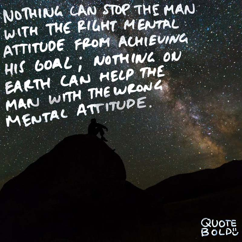 "quote ""Nothing can stop the man with the right mental attitude from achieving his goal; nothing on earth can help the man with the wrong mental attitude."" – Thomas Jefferson"