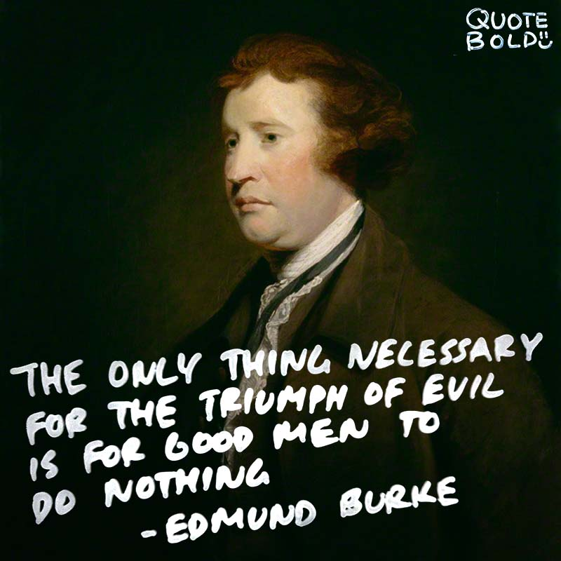 """life quotes - Edmund Burke """"The only thing necessary for the triumph of evil is for good men to do nothing."""""""