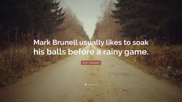 John Madden Quote Mark Brunell usually likes to soak his