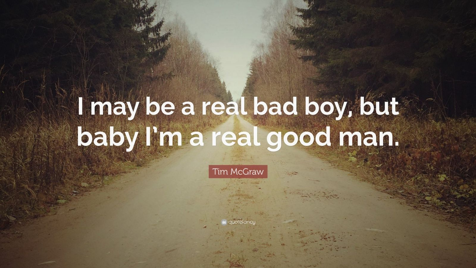 Boy Kick Girl Wallpaper Tim Mcgraw Quote I May Be A Real Bad Boy But Baby I M A