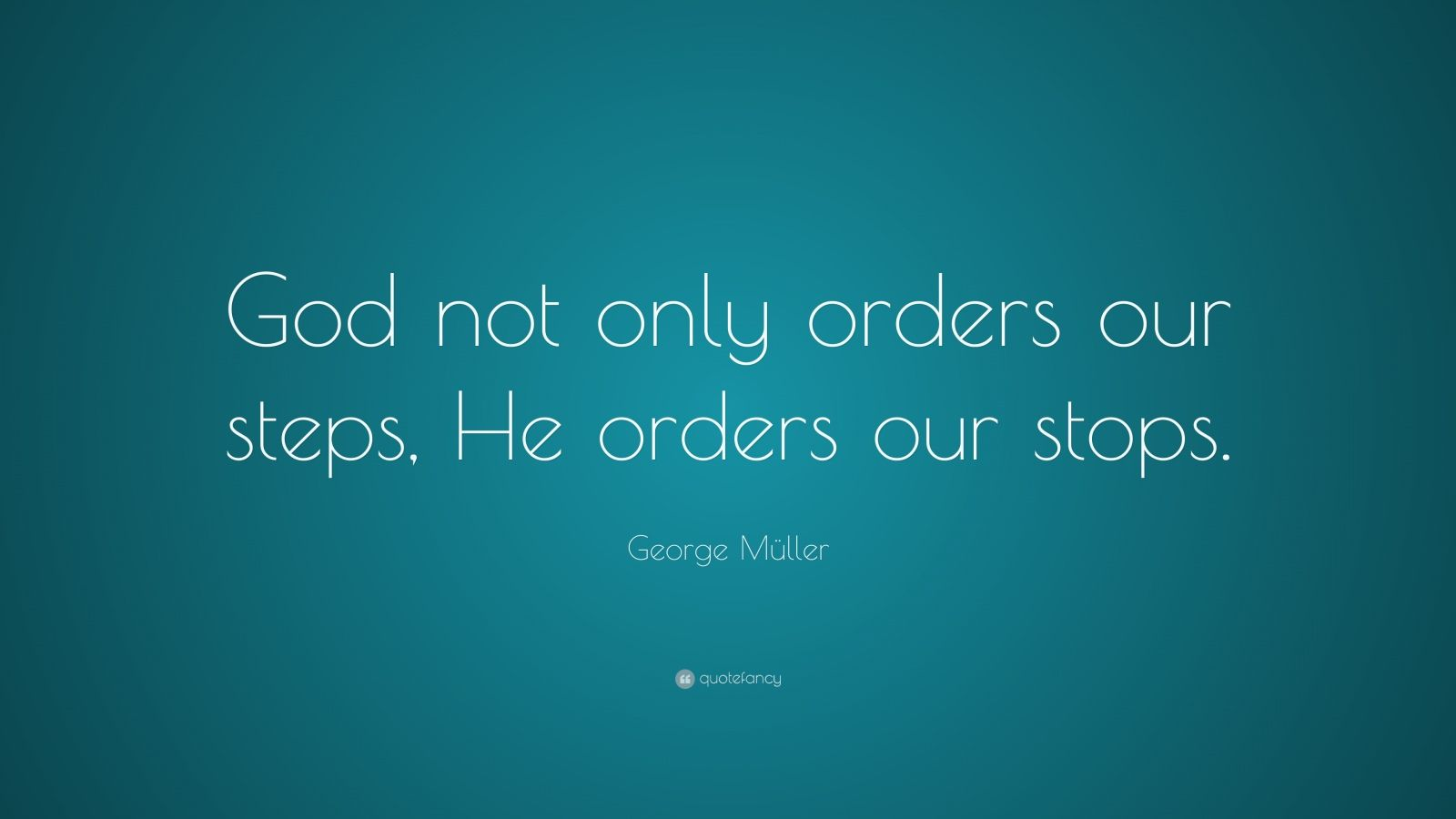 Steve Jobs Wallpaper Quotes George M 252 Ller Quote God Not Only Orders Our Steps He