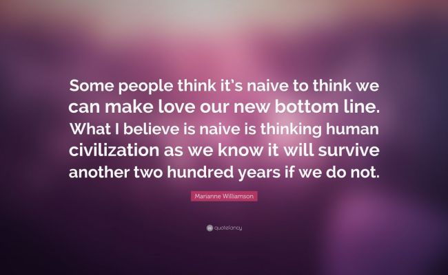 Marianne Williamson Quote Some People Think It S Naive