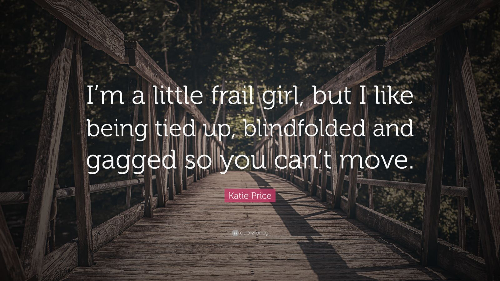 Girl Tied Up Wallpaper Katie Price Quote I M A Little Frail Girl But I Like