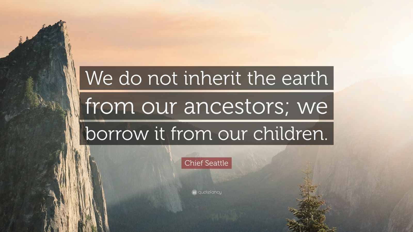 Beautiful Wallpapers With Quotes Of Life Chief Seattle Quote We Do Not Inherit The Earth From Our