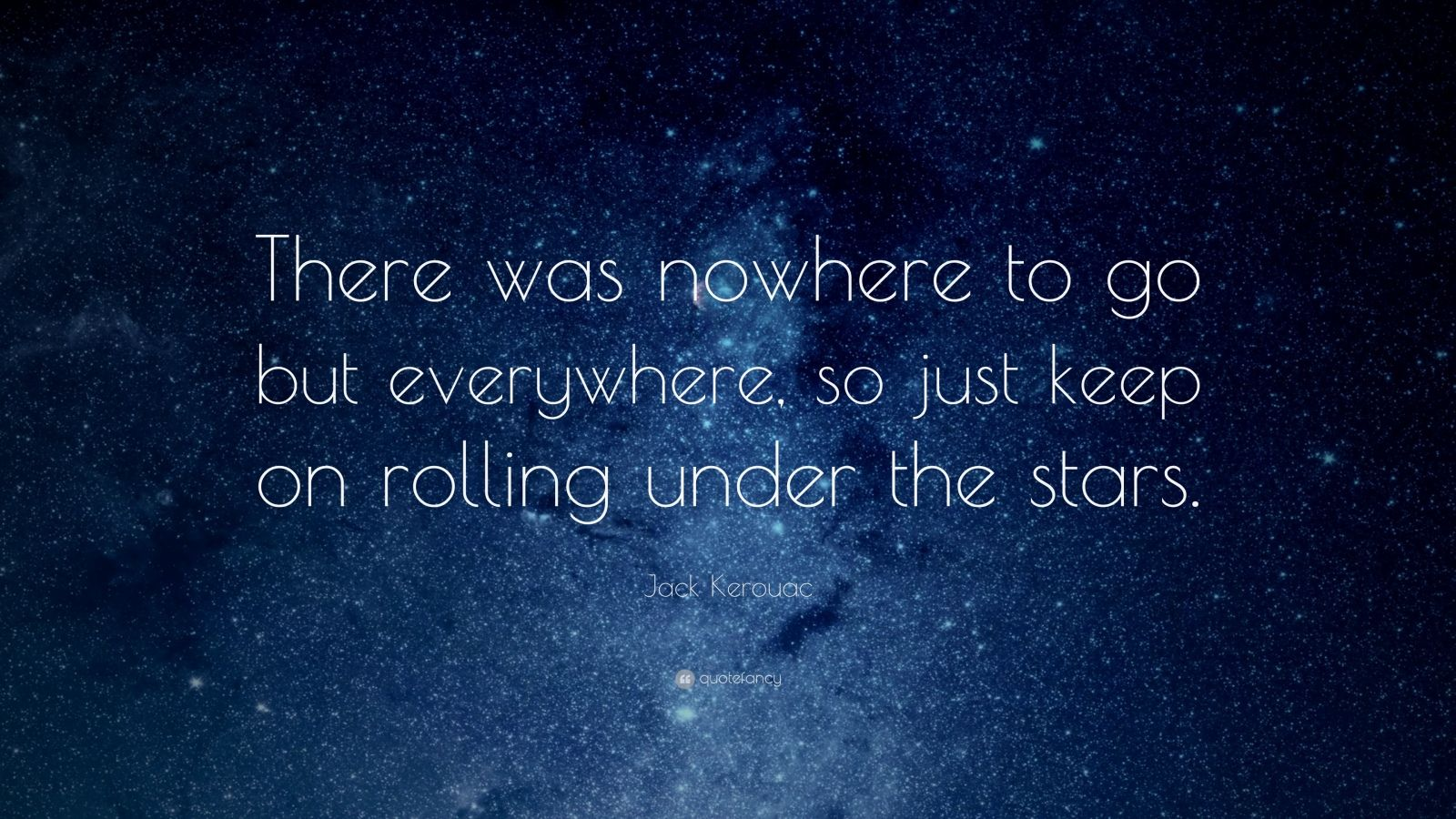 Mixed Girl Quotes Wallpaper Jack Kerouac Quote There Was Nowhere To Go But