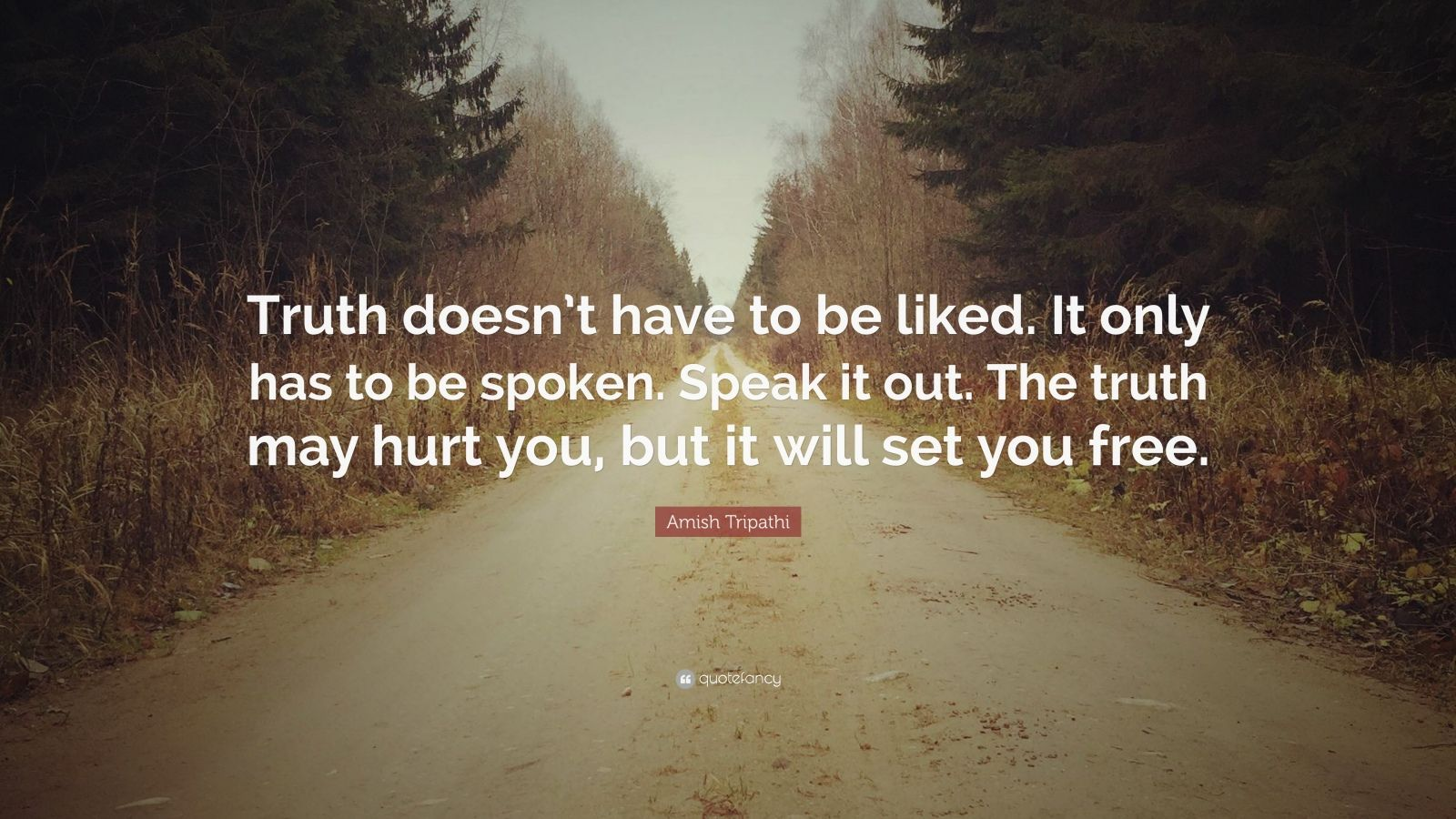 Amish Tripathi Quote Truth Doesn T Have To Be Liked It Only Has To Be Spoken Speak It Out