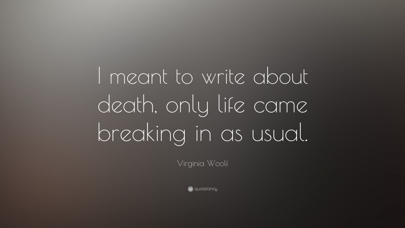 Sarcastic Quotes Wallpaper Virginia Woolf Quote I Meant To Write About Death Only