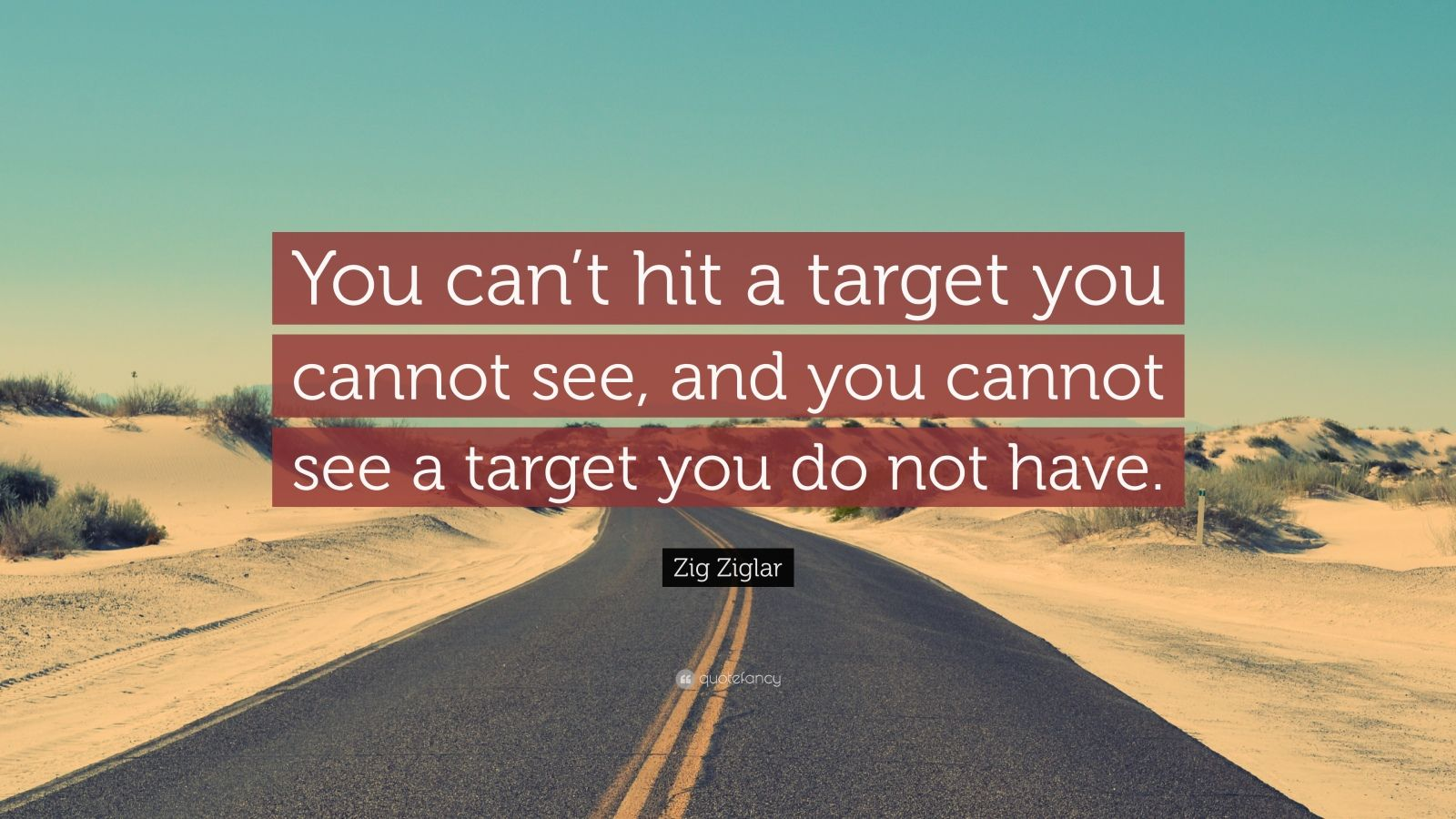 Zig Ziglar Quote You Can T Hit A Target You Cannot See
