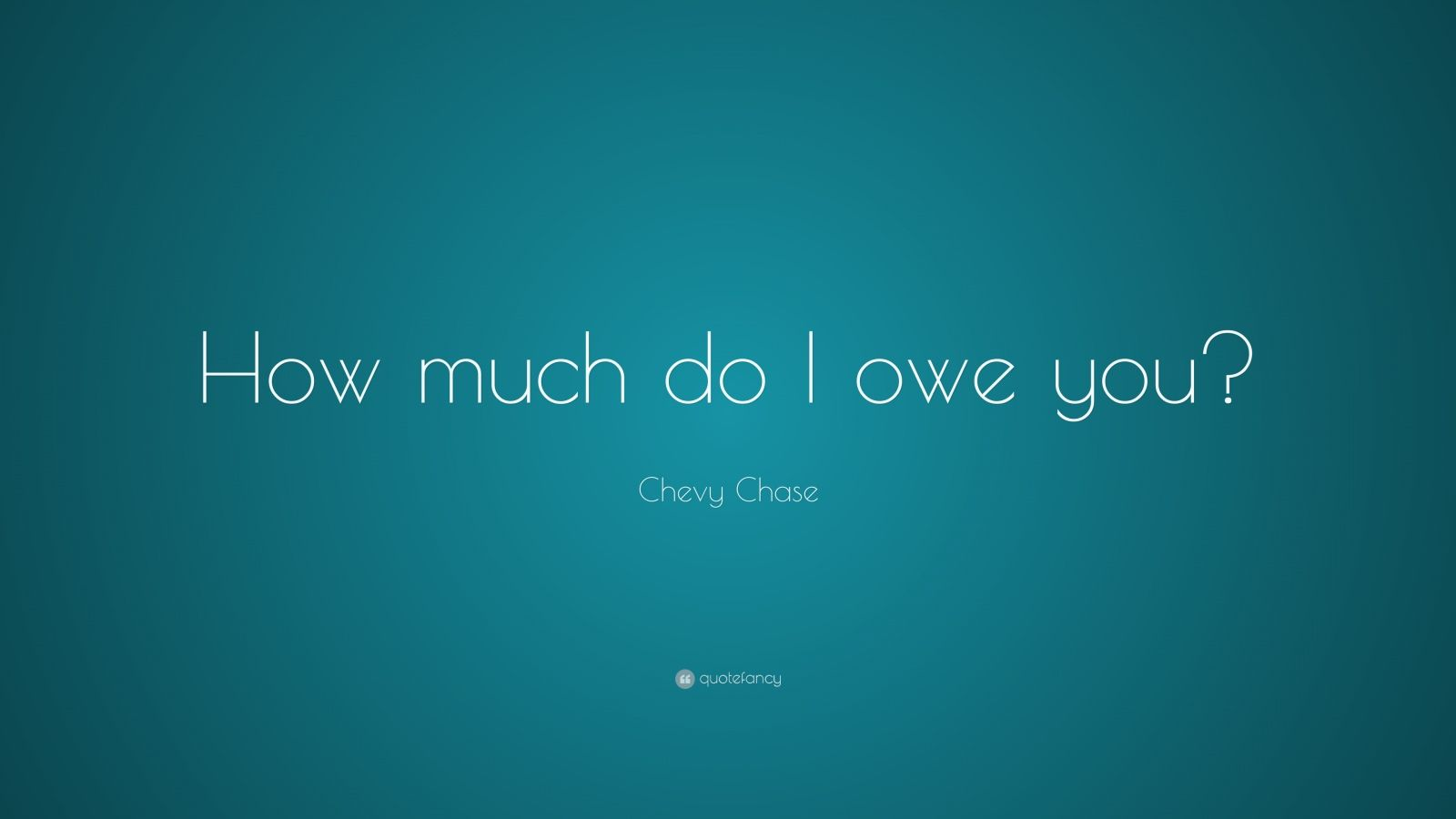 Chevy Chase Quote How much do I owe you 7 wallpapers