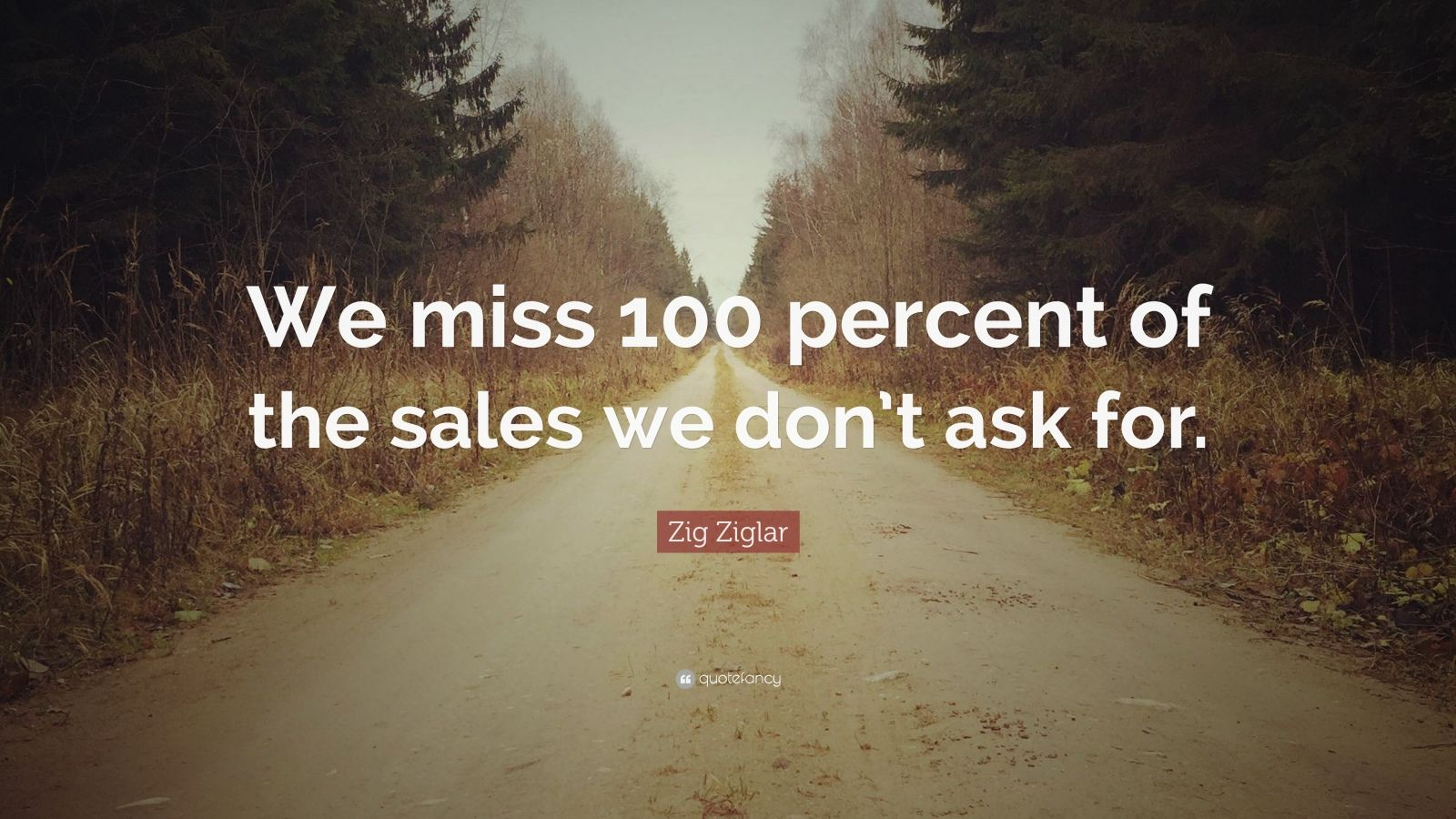 Business Success Quotes Wallpaper Zig Ziglar Quote We Miss 100 Percent Of The Sales We Don
