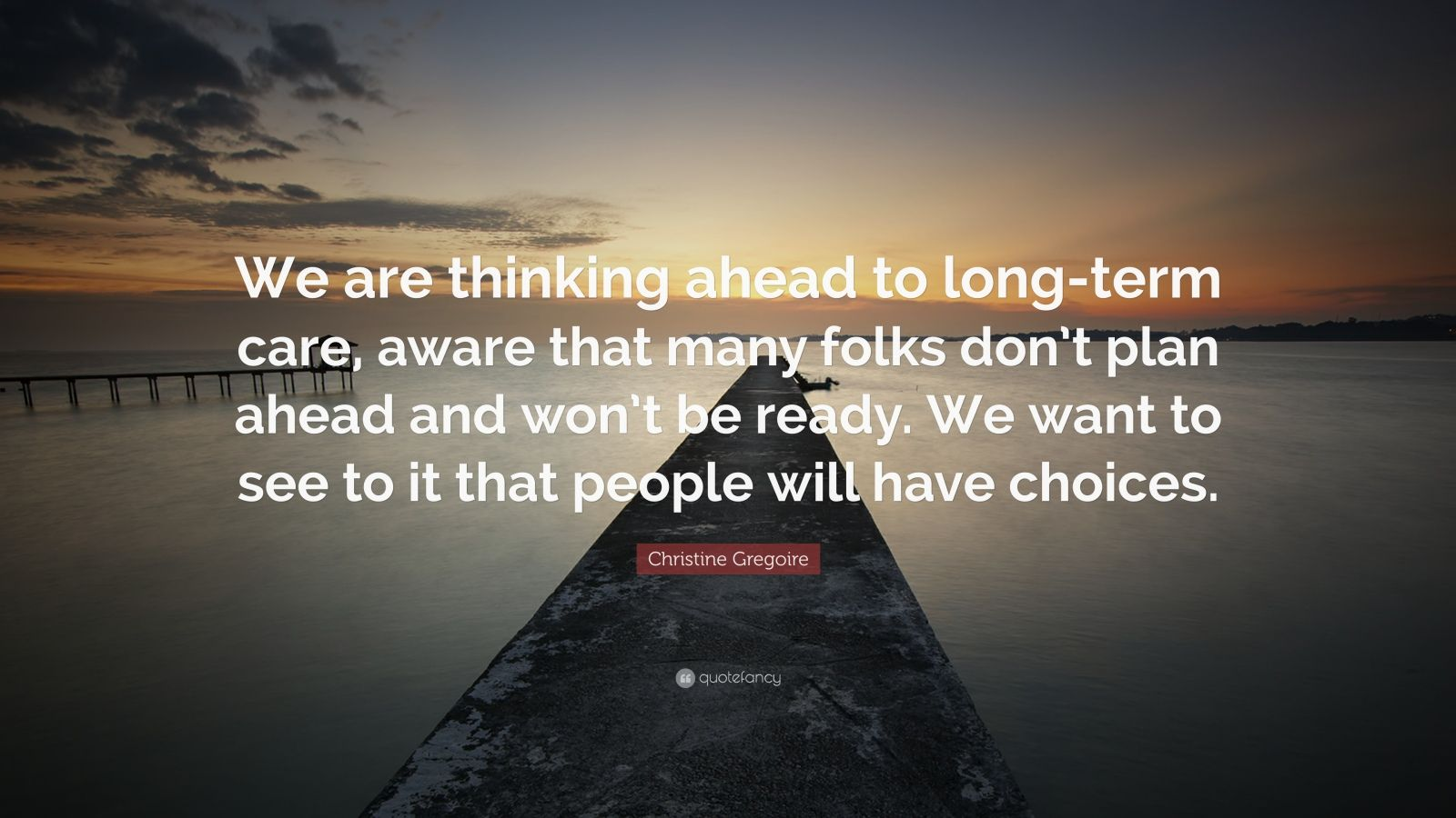 I Dont Care Quotes Wallpapers Christine Gregoire Quote We Are Thinking Ahead To Long