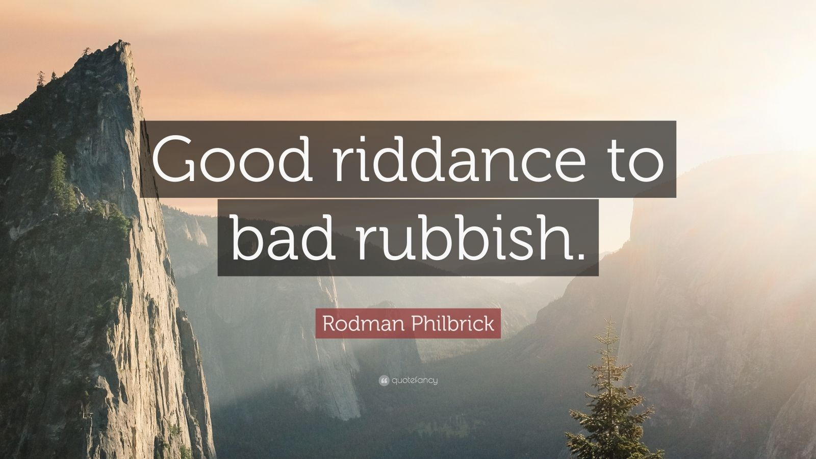 I Am Bad Quotes Wallpaper Rodman Philbrick Quote Good Riddance To Bad Rubbish
