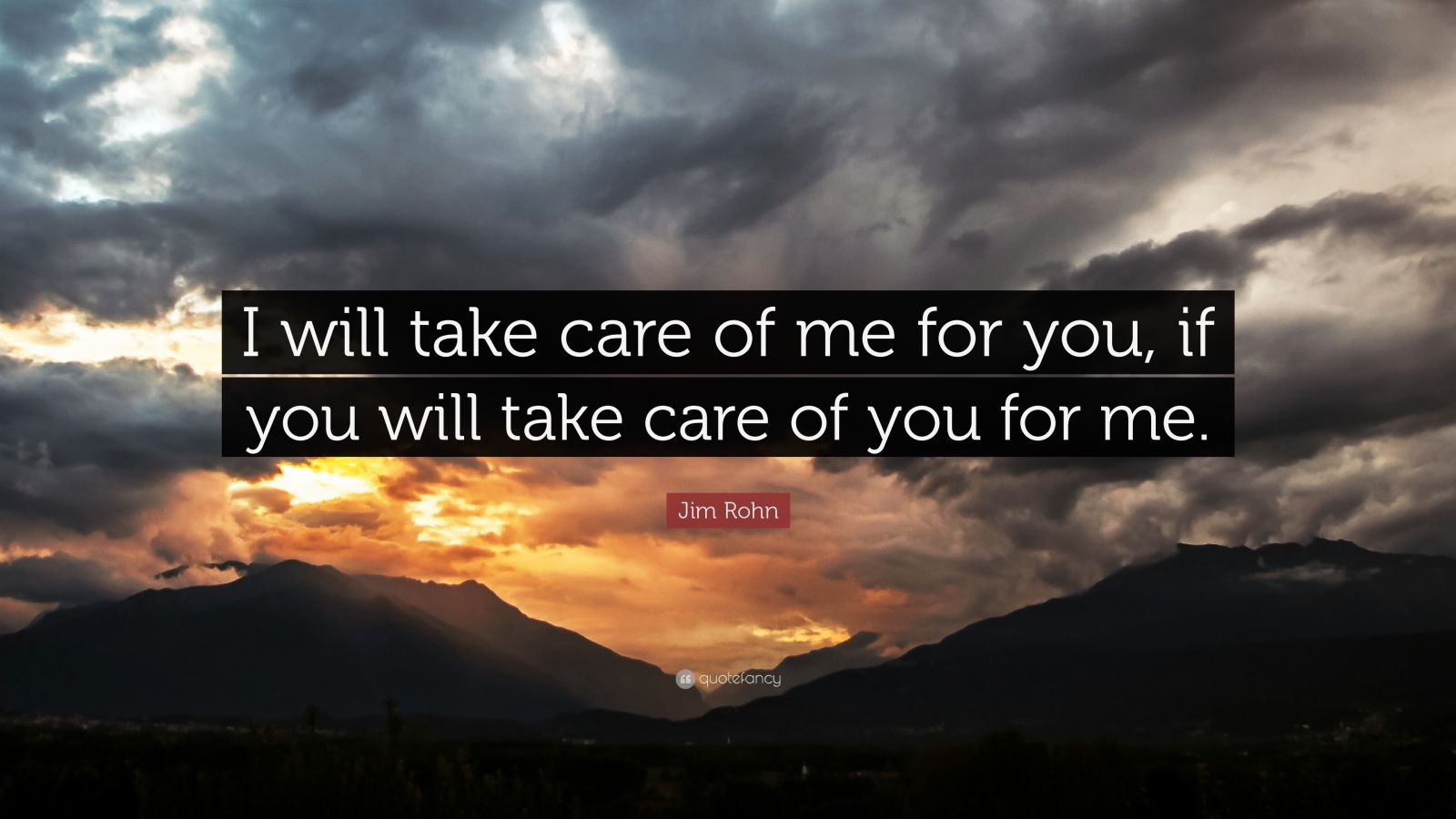 """Jim Rohn Quote: """"I will take care of me for you. if you will take care of you for me. """" (19 wallpapers) - Quotefancy"""