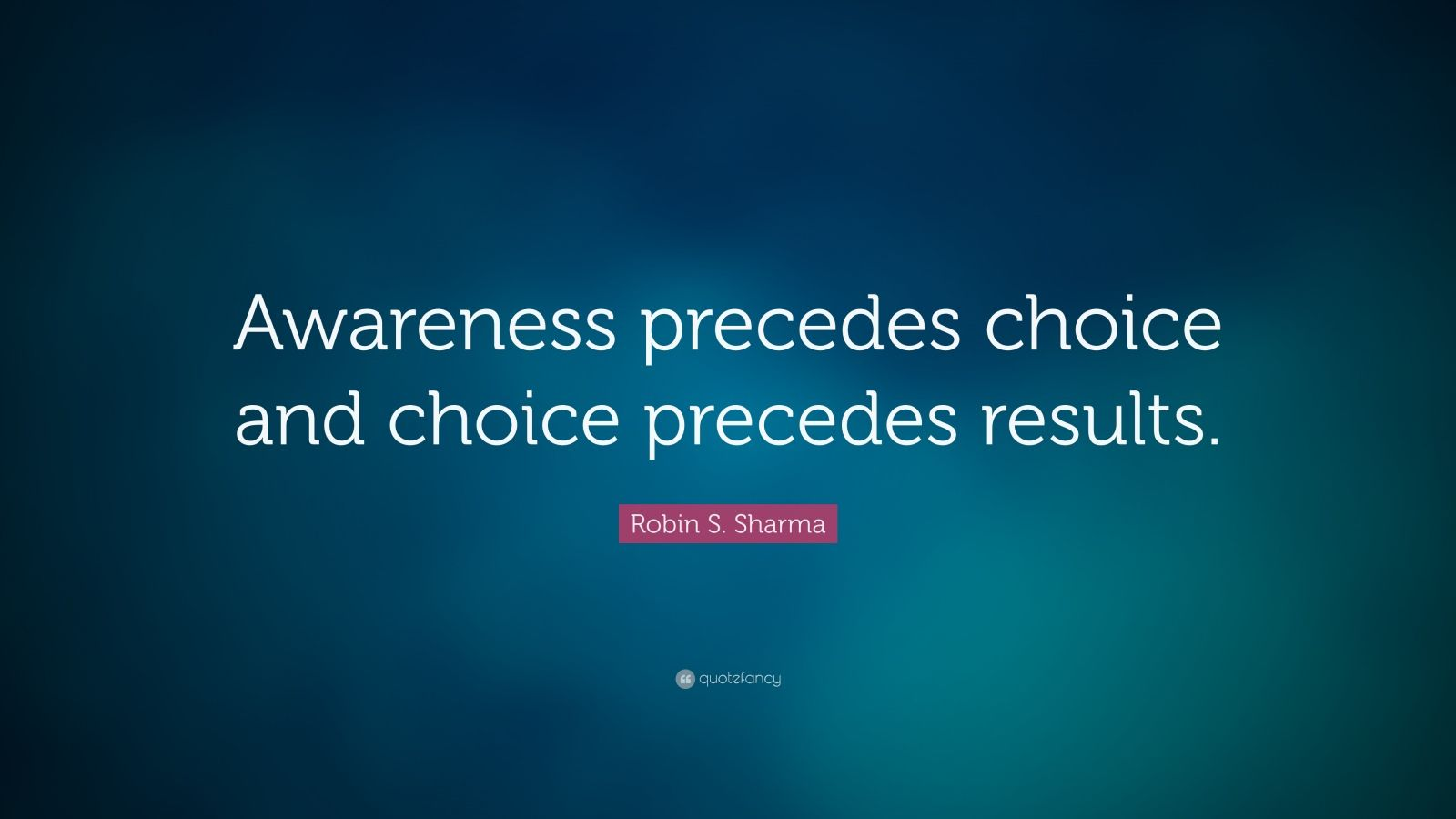 Persistence Quotes Wallpapers Robin S Sharma Quote Awareness Precedes Choice And