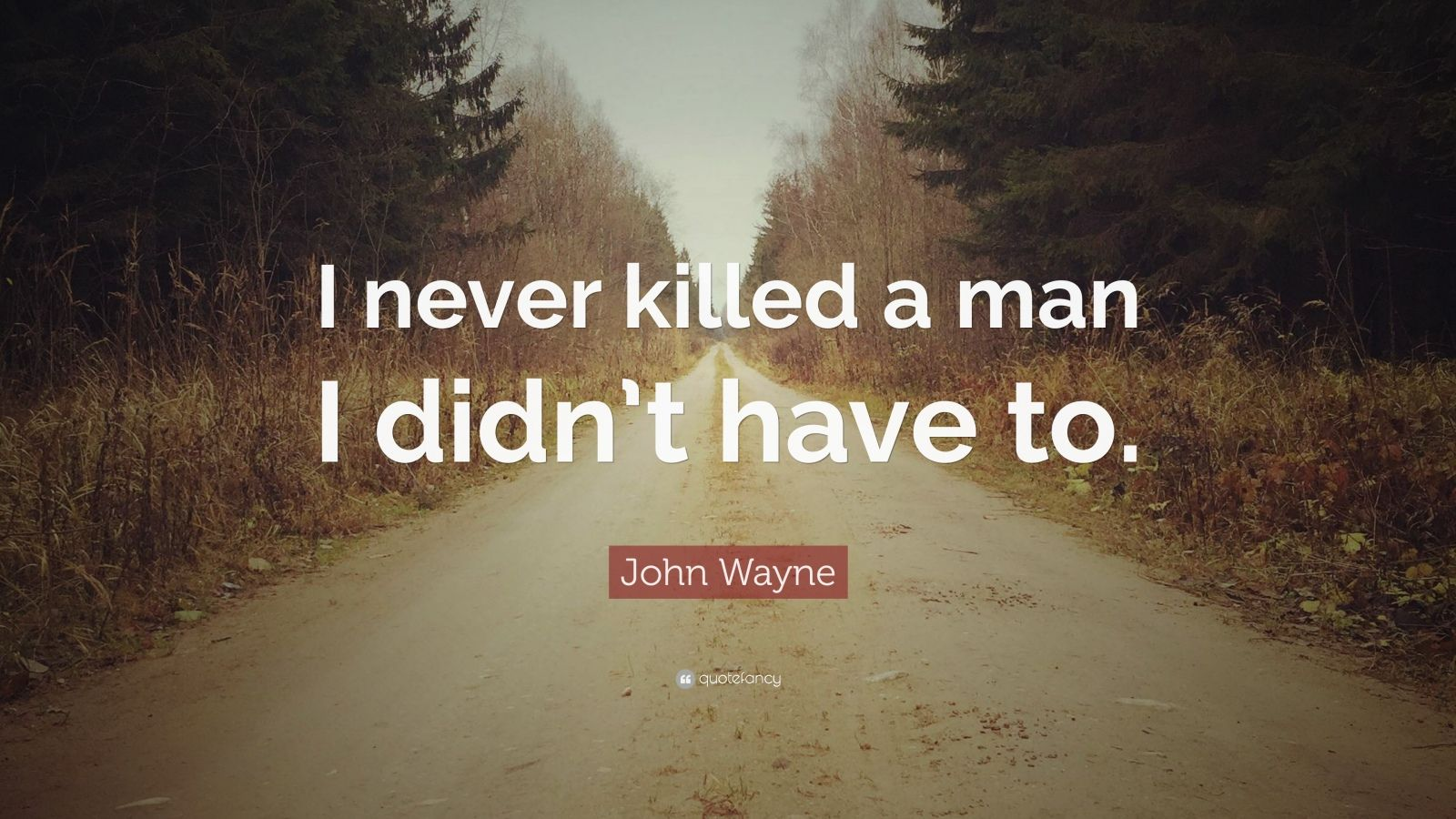 Pain Wallpaper Quotes John Wayne Quote I Never Killed A Man I Didn T Have To