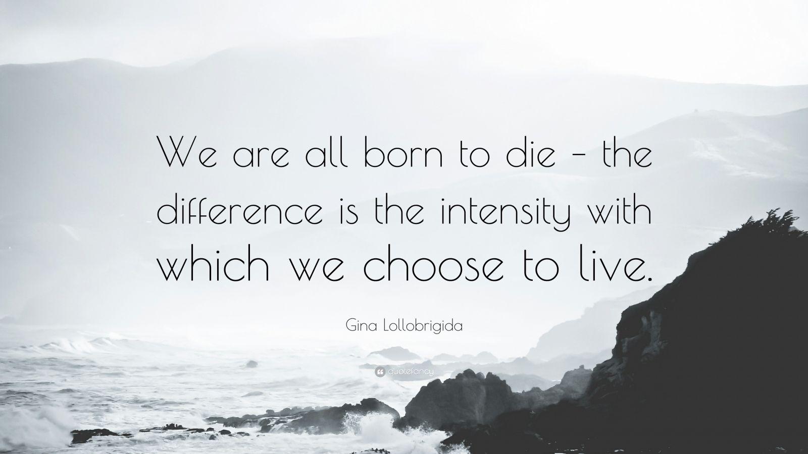 Swami Vivekananda Quotes Wallpaper Gina Lollobrigida Quote We Are All Born To Die The