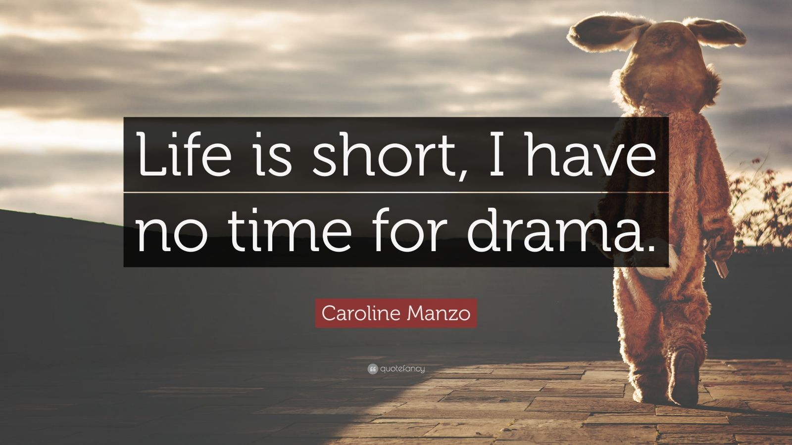 """Caroline Manzo Quote: """"Life is short I have no time for ..."""