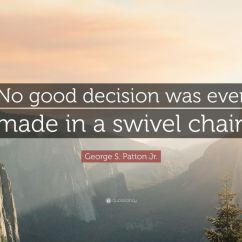 Swivel Chair Quotes Tables Tents And Rental George S Patton Jr Quote No Good Decision Was Ever