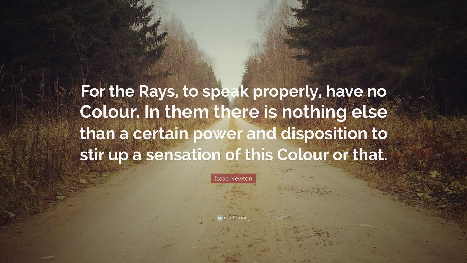 Isaac Newton Quote For The Rays To Speak Properly Have