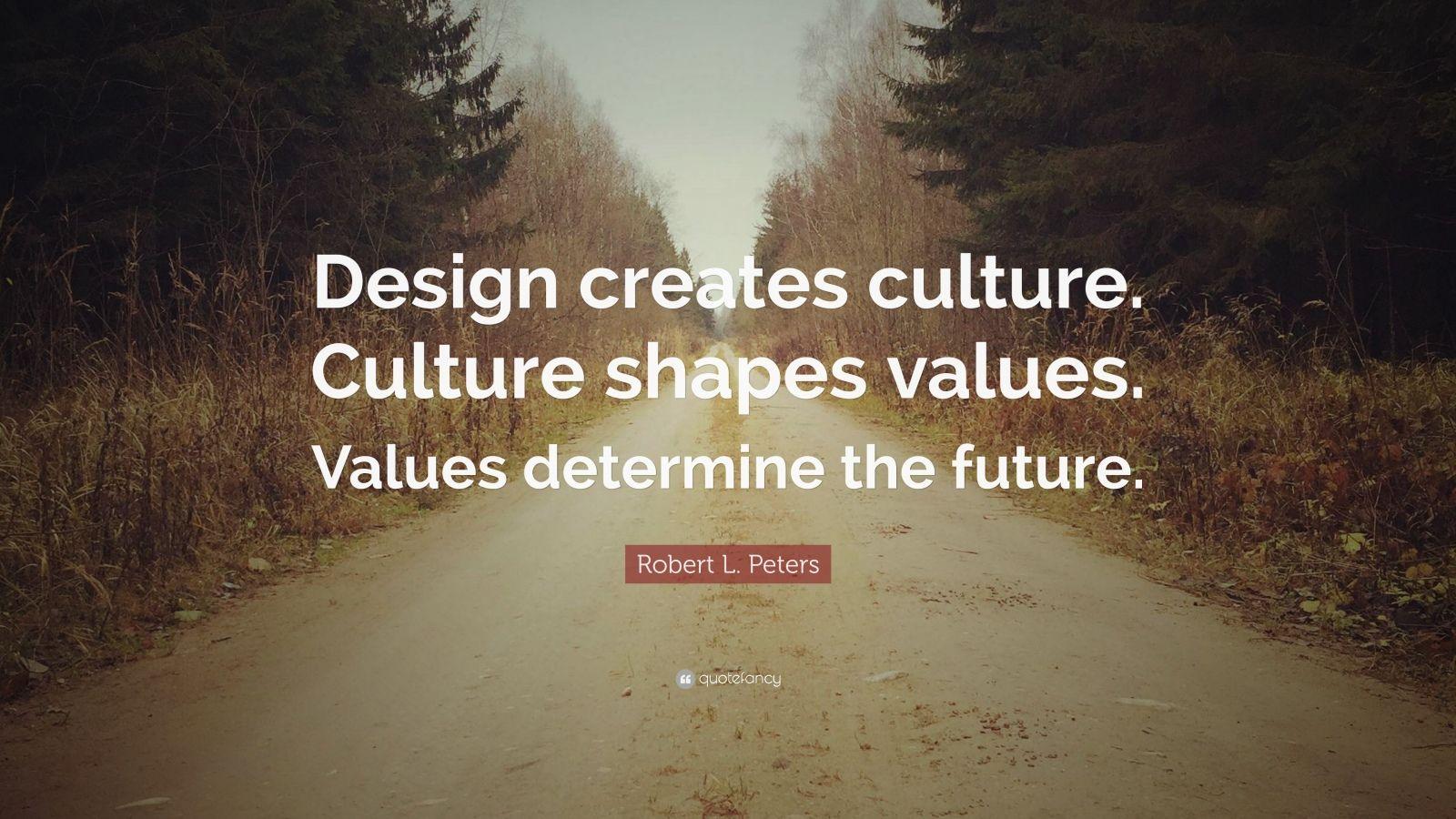 Steve Jobs Motivational Quotes Wallpaper Robert L Peters Quote Design Creates Culture Culture