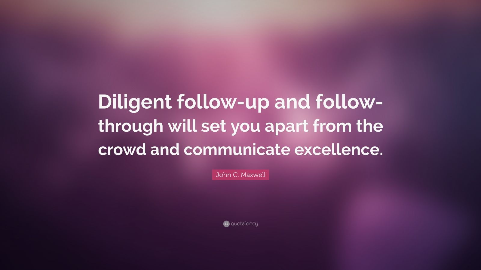 Beautiful Wallpapers With Inspirational Quotes John C Maxwell Quote Diligent Follow Up And Follow
