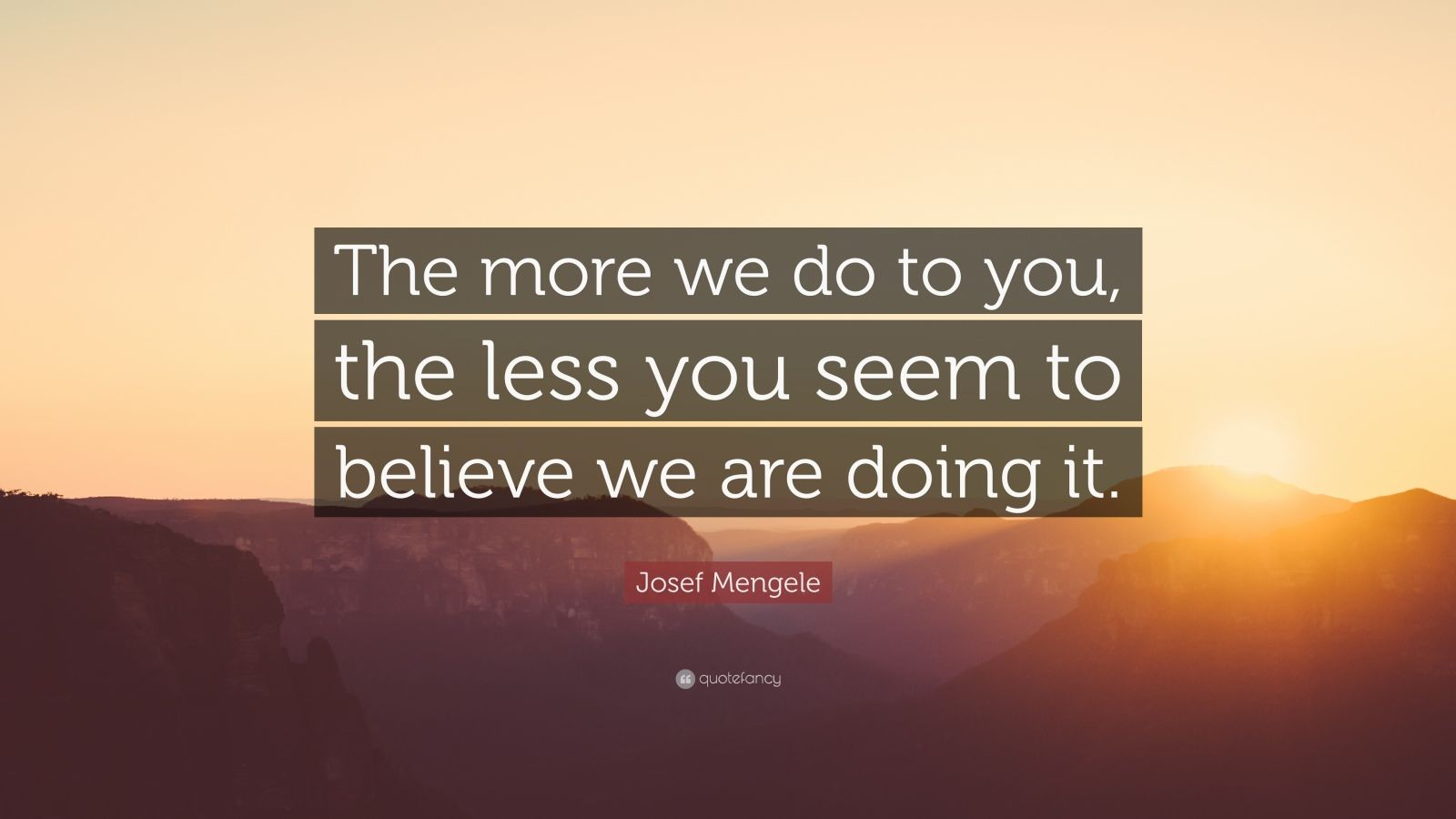 Swami Vivekananda Quotes Wallpaper Josef Mengele Quote The More We Do To You The Less You