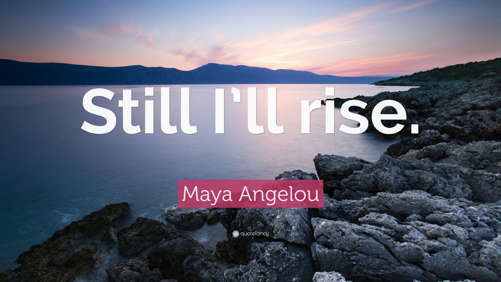 Success Quotes Desktop Wallpaper Maya Angelou Quote Still I Ll Rise 12 Wallpapers