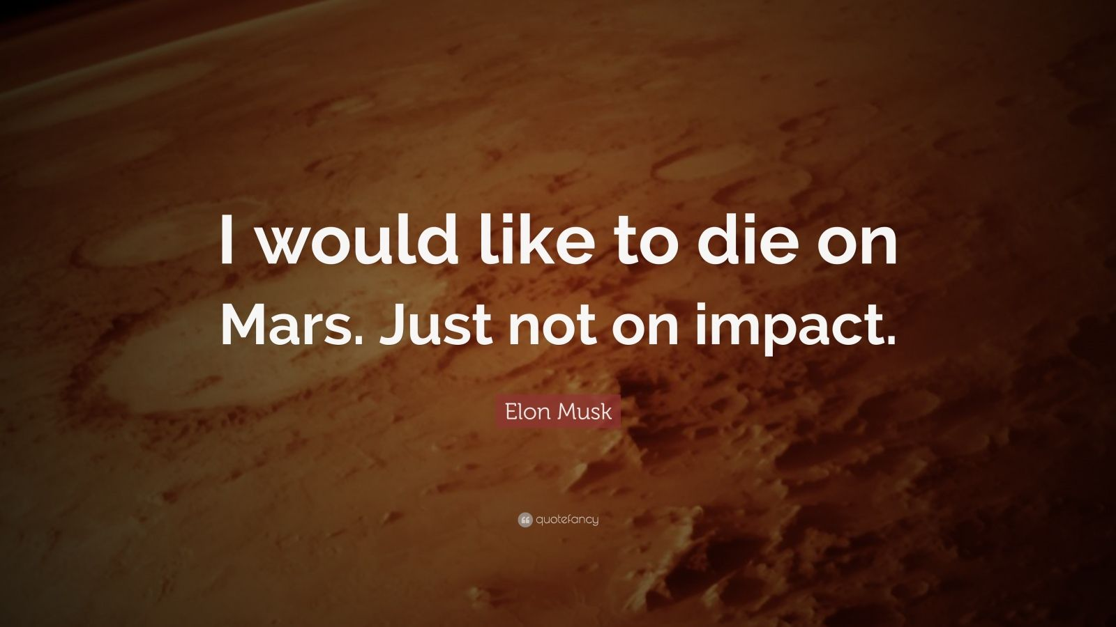 Elon Musk Quotes Wallpapers Elon Musk Quote I Would Like To Die On Mars Just Not On