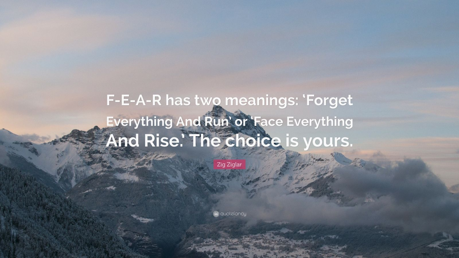 Beautiful Wallpapers With Inspirational Quotes Zig Ziglar Quote F E A R Has Two Meanings Forget