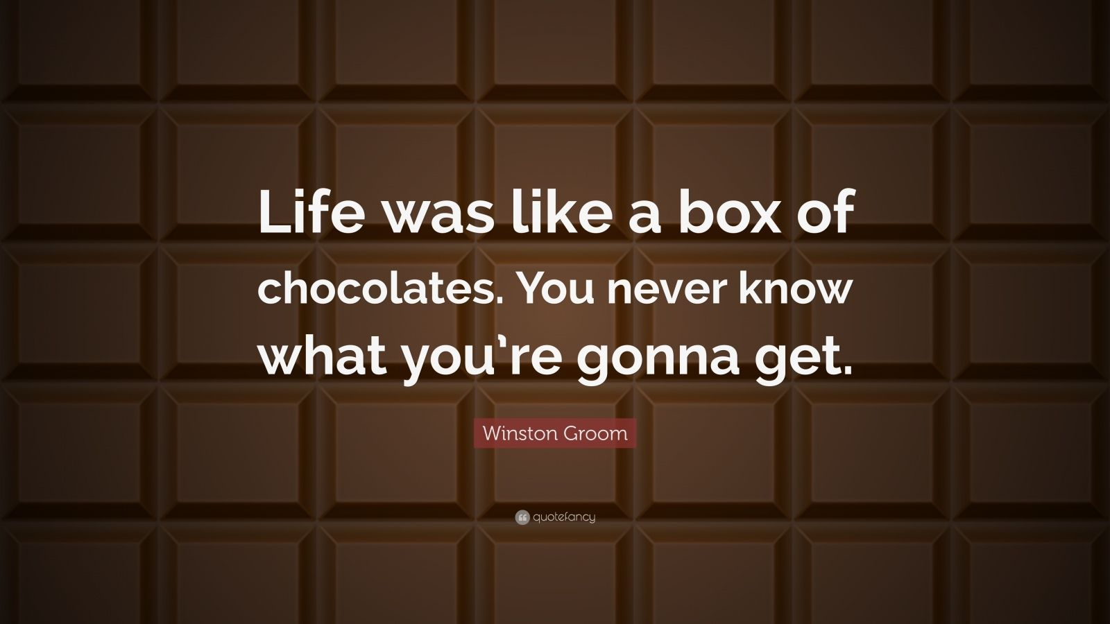 Forrest Gump Quotes Wallpaper Winston Groom Quote Life Was Like A Box Of Chocolates