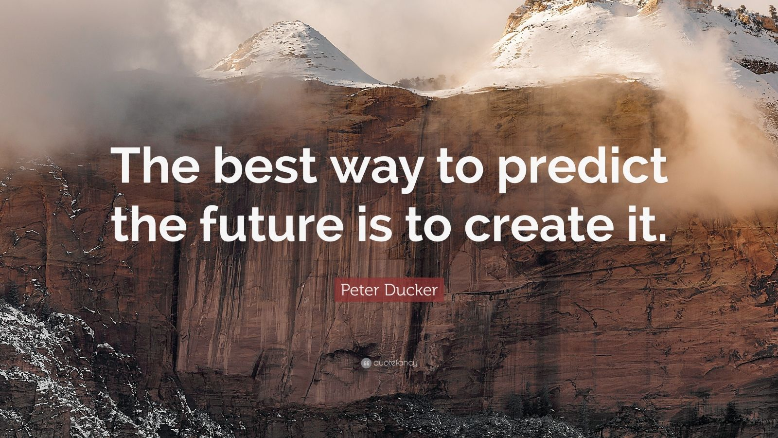 Peter Ducker Quote The best way to predict the future is to create it 21 wallpapers