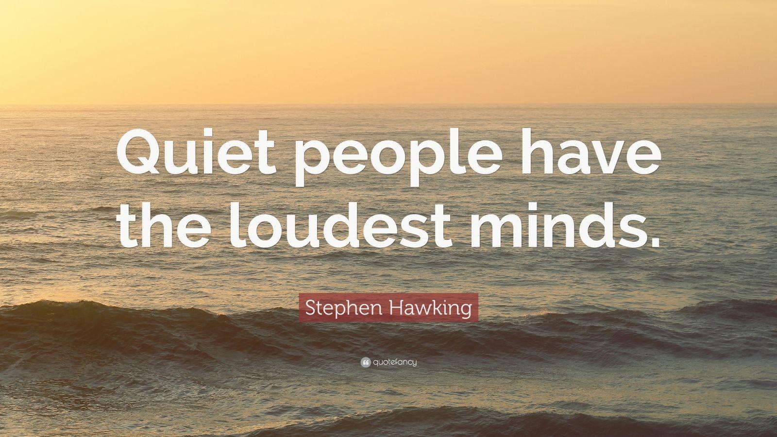 Jane Austen Quotes Wallpaper Stephen Hawking Quote Quiet People Have The Loudest