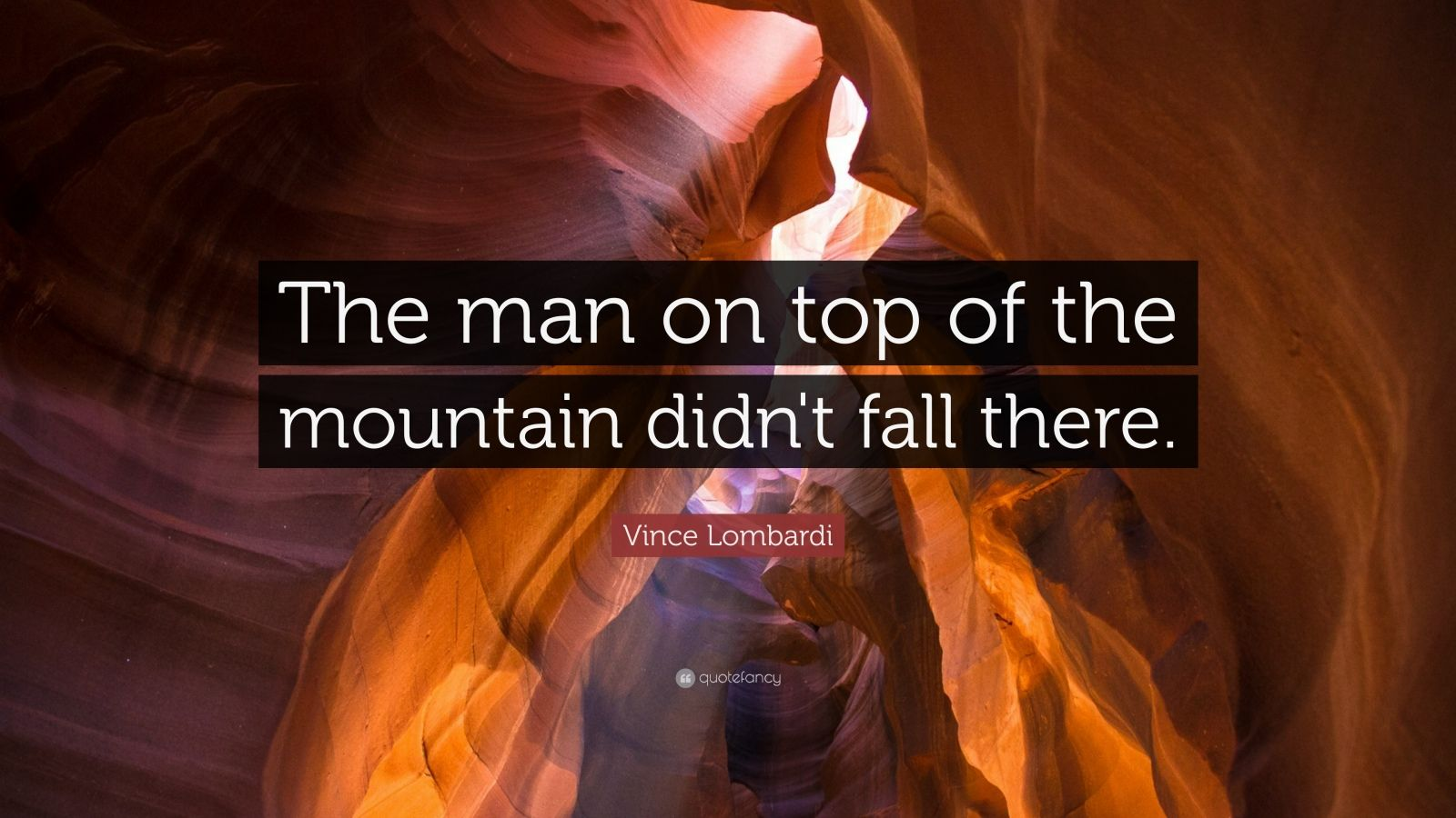 Wallpaper Fall Images Vince Lombardi Quote The Man On Top Of The Mountain Didn
