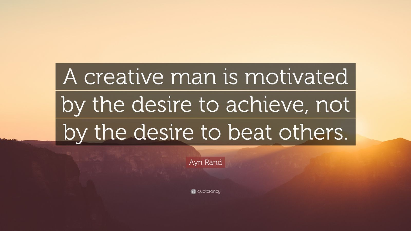 Mother Teresa Quotes Wallpapers Ayn Rand Quote A Creative Man Is Motivated By The Desire