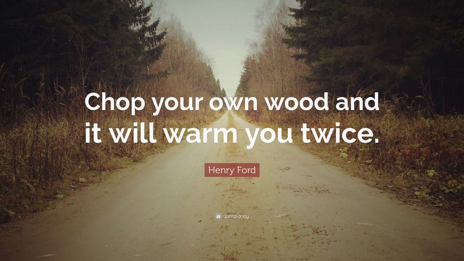 Create Your Own Quote Wallpaper Henry Ford Quote Chop Your Own Wood And It Will Warm You