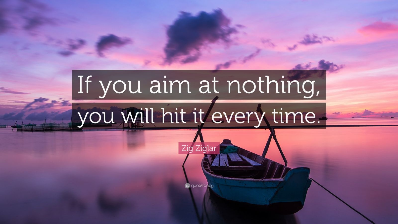 Zig Ziglar Quote If You Aim At Nothing You Will Hit It