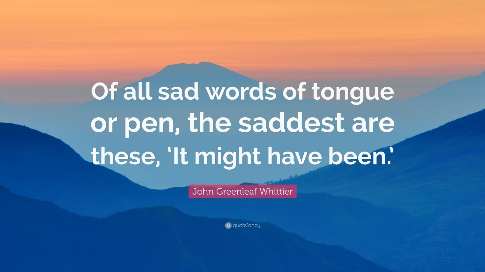 Change Quote Wallpaper John Greenleaf Whittier Quote Of All Sad Words Of Tongue
