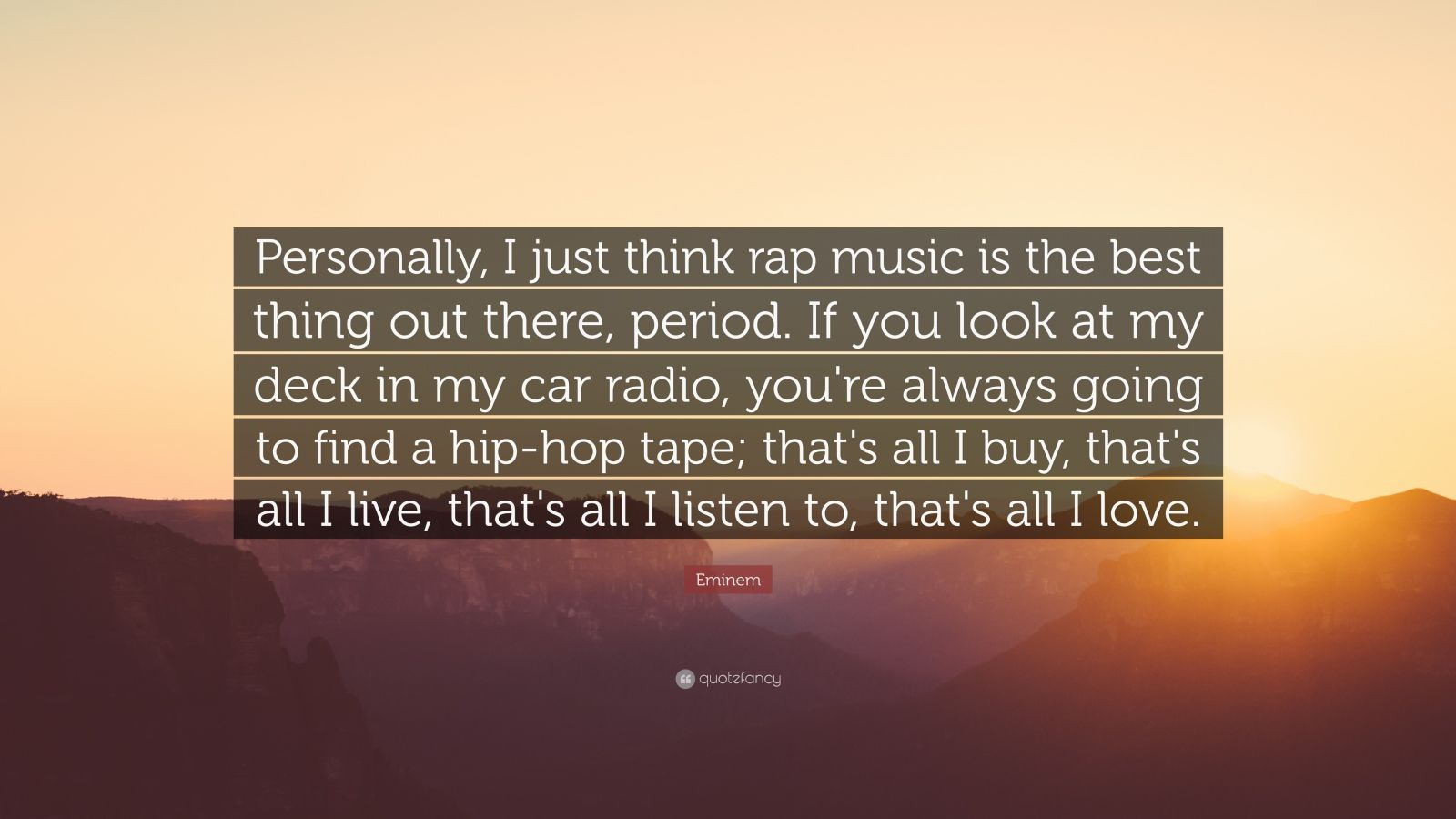 Eminem Quote Personally I Just Think Rap Music Is The Best Thing Out There Period If You